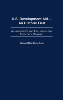 U.S. Development Aid--An Historic First : Achievements and Failures in the Twentieth Century, Hardback Book
