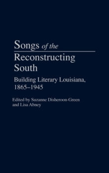 Songs of the Reconstructing South : Building Literary Louisiana, 1865-1945, Hardback Book
