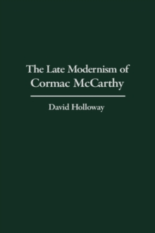 The Late Modernism of Cormac McCarthy, Hardback Book