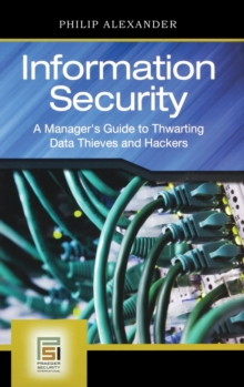 Information Security : A Manager's Guide to Thwarting Data Thieves and Hackers, Hardback Book