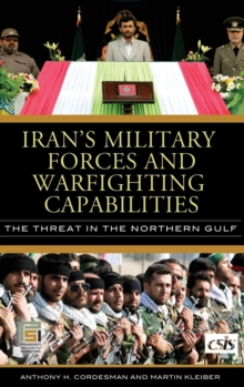 Iran's Military Forces and Warfighting Capabilities : The Threat in the Northern Gulf, Hardback Book