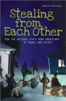 Stealing from Each Other : How the Welfare State Robs Americans of Money and Spirit, Hardback Book