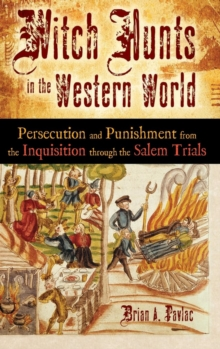 Witch Hunts in the Western World : Persecution and Punishment from the Inquisition through the Salem Trials, Hardback Book