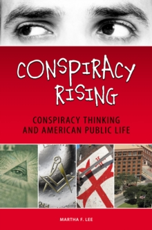 Conspiracy Rising: Conspiracy Thinking and American Public Life : Conspiracy Thinking and American Public Life, PDF eBook