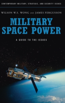 Military Space Power : A Guide to the Issues, Hardback Book