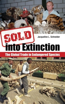 Sold into Extinction : The Global Trade in Endangered Species, Hardback Book