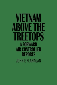 Vietnam Above the Treetops : A Forward Air Controller Reports, Paperback / softback Book