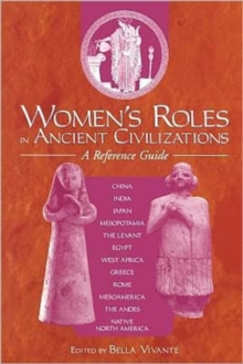 Women's Roles in Ancient Civilizations : A Reference Guide, Paperback / softback Book