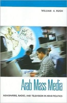 Arab Mass Media : Newspapers, Radio, and Television in Arab Politics, Paperback / softback Book