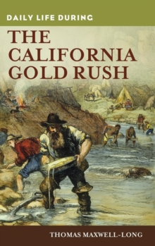 Daily Life During the California Gold Rush, Hardback Book