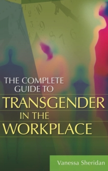 The Complete Guide to Transgender in the Workplace, Hardback Book