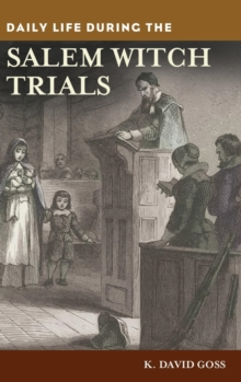 Daily Life During the Salem Witch Trials, Hardback Book
