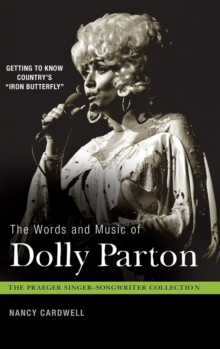 "The Words and Music of Dolly Parton : Getting to Know Country's ""Iron Butterfly"", Hardback Book"
