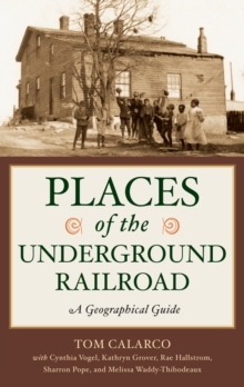 Places of the Underground Railroad: A Geographical Guide : A Geographical Guide, PDF eBook