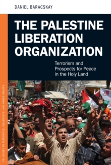 The Palestine Liberation Organization: Terrorism and Prospects for Peace in the Holy Land : Terrorism and Prospects for Peace in the Holy Land, PDF eBook