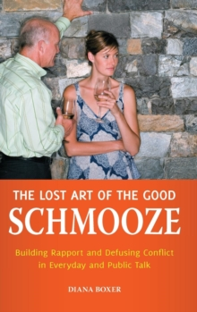 The Lost Art of the Good Schmooze : Building Rapport and Defusing Conflict in Everyday and Public Talk, Hardback Book