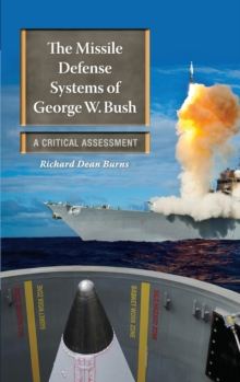 The Missile Defense Systems of George W. Bush : A Critical Assessment, Hardback Book