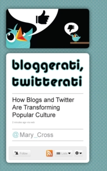 Bloggerati, Twitterati : How Blogs and Twitter are Transforming Popular Culture, Hardback Book