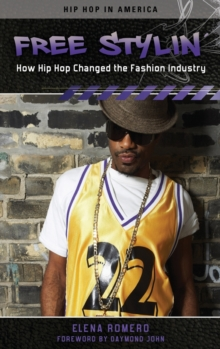 Free Stylin' : How Hip Hop Changed the Fashion Industry, Hardback Book