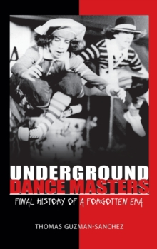 Underground Dance Masters : Final History of a Forgotten Era, Hardback Book