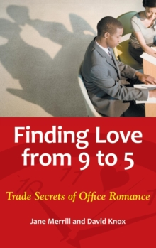 Finding Love from 9 to 5 : Trade Secrets of Office Romance, Hardback Book