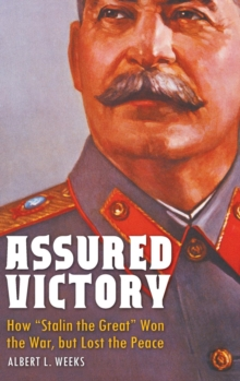 "Assured Victory : How ""Stalin the Great"" Won the War, But Lost the Peace, Hardback Book"