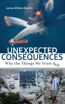 Unexpected Consequences : Why the Things We Trust Fail, Hardback Book