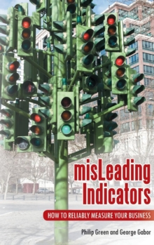 Misleading Indicators : How to Reliably Measure Your Business, Hardback Book