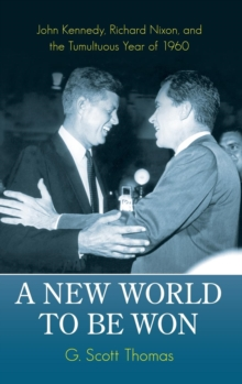 A New World to be Won : John Kennedy, Richard Nixon, and the Tumultuous Year of 1960, Hardback Book