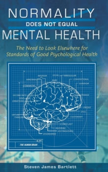 Normality Does Not Equal Mental Health : The Need to Look Elsewhere for Standards of Good Psychological Health, Hardback Book
