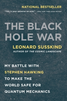 The Black Hole War : My Battle with Stephen Hawking to Make the World Safe for Quantum Mechanics, Paperback / softback Book