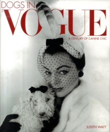 Dogs In Vogue : A Century of Canine Chic, Hardback Book