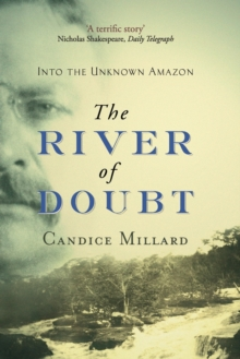 The River Of Doubt : Into the Unknown Amazon, Paperback / softback Book
