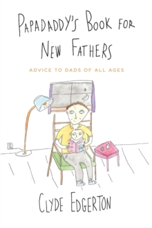Papadaddy's Book for New Fathers : Advice to Dads of All Ages, Paperback / softback Book