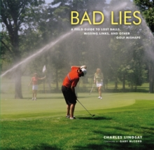 Bad Lies : A Field Guide to Lost balls, Missing Links, and other Golf Mishaps, Hardback Book