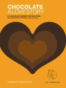 Chocolate: A Love Story : 65 Chocolate Dessert Recipes from Max Brenner's Private Collection, EPUB eBook