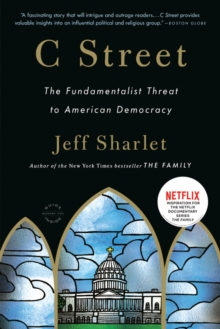 C Street : The Fundamentalist Threat to American Democracy, Paperback / softback Book