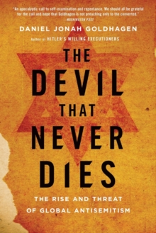 The Devil That Never Dies : The Rise and Threat of Global Antisemitism, Paperback / softback Book