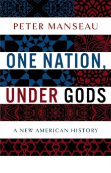 One Nation, Under Gods : A New American History, Hardback Book