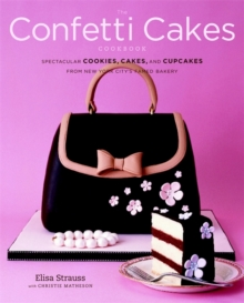 The Confetti Cakes Cookbook : Cookies, Cakes, and Cupcakes from New York City's Famed Bakery, Hardback Book
