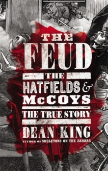 The Feud : The Hatfields and McCoys - The True Story, Hardback Book