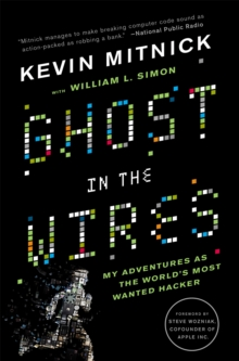 Ghost In The Wires : My Adventures as the World's Most Wanted Hacker, Paperback / softback Book