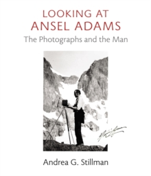 Looking at Ansel Adams : The Photographs and the Man, Hardback Book