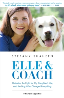 Elle & Coach : Diabetes, the Fight for My Daughter's Life, and the Dog Who Changed Everything, Hardback Book