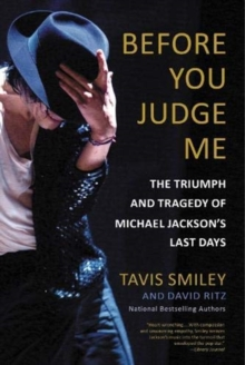 Before You Judge Me : The Triumph and Tragedy of Michael Jackson's Last Days, Paperback / softback Book