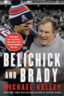 Belichick & Brady : Two Men, the Patriots, and How They Revolutionized Football, Hardback Book