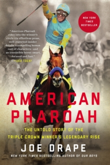 American Pharoah : The Untold Story of the Triple Crown Winner's Legendary Rise, Paperback Book