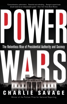 Power Wars : The Relentless Rise of Presidential Authority and Secrecy, Paperback / softback Book