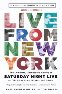Live From New York : The Complete, Uncensored History of Saturday Night Live as Told by Its Stars, Writers, and Guests, Paperback / softback Book