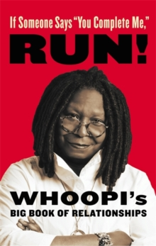"If Someone Says ""You Complete Me"", RUN! : Whoopi's Big Book of Relationships, Hardback Book"